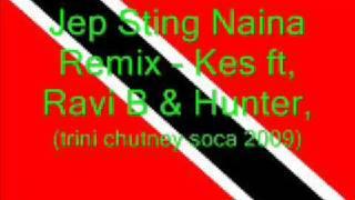 Jep Sting Naina Remix - Kes ft Ravi B & Hunter (Trini Chutney Soca 2009)
