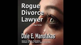 Audiobook Excerpt ~ Rogue Divorce Lawyer -- A Legal Thriller by Dale E. Manolakas