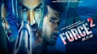 Force 2 Full Movie 2016 | John Abraham | Sonakshi Sinha | Tahir Raj Bhasin - Full Movie Promotions
