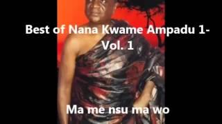 Best of Nana Kwame Ampadu 1 Ma me nsu ma wo
