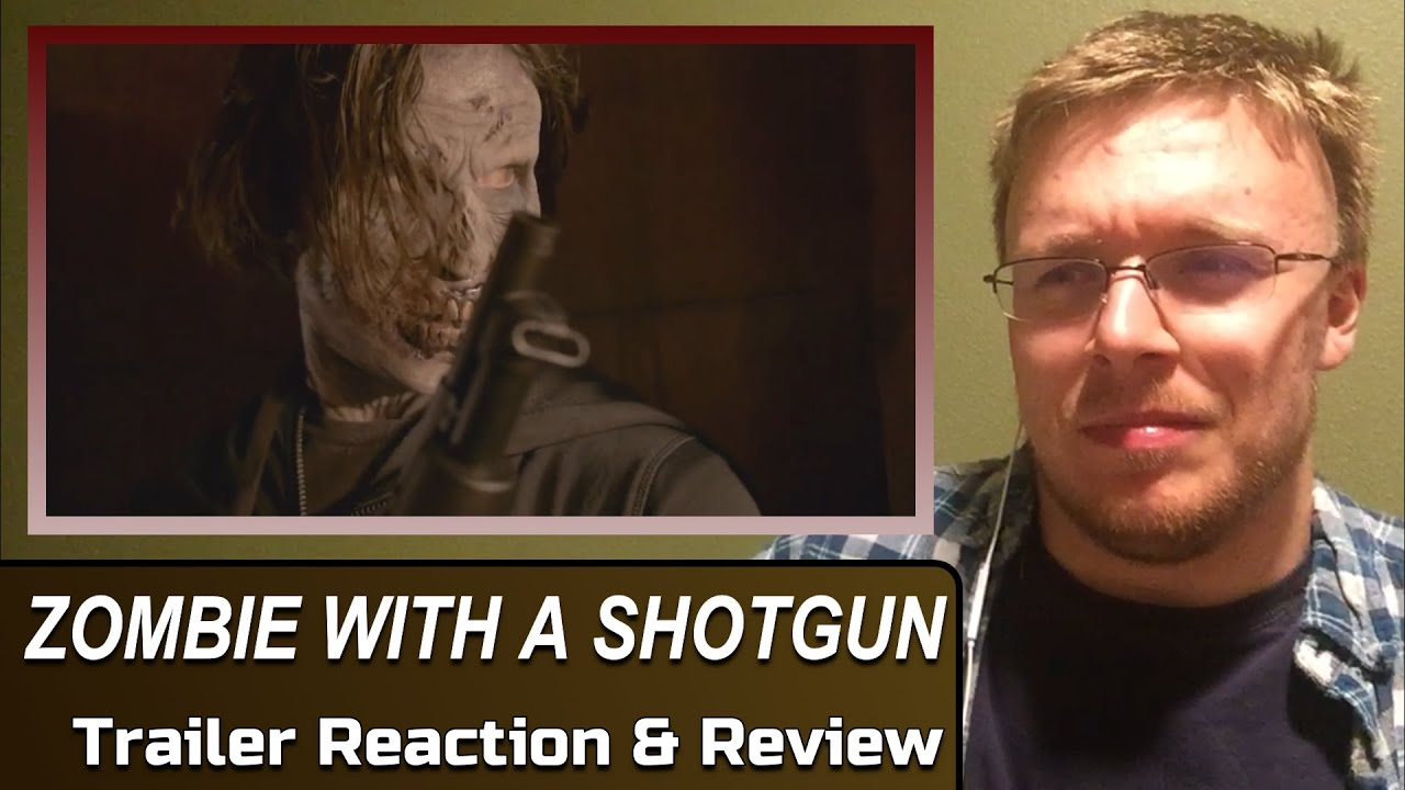 ZOMBIE WITH A SHOTGUN: Trailer Reaction & Review