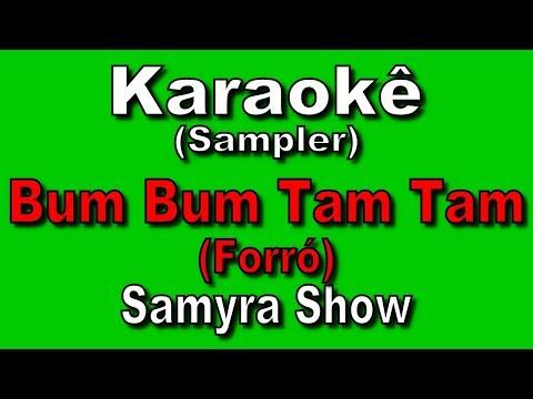 Karaokê - Samyra Show - Bum Bum Tam Tam (Forró)