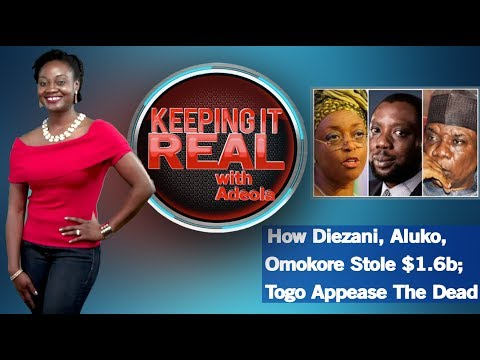 Keeping It Real With Adeola - 272 (How Diezani, Aluko, Omokore Stole $1.6b; Togo Appease The Dead)
