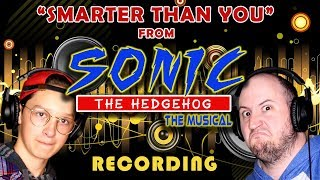 "Recording SMARTER THAN YOU from ""Sonic the Hedgehog: The Musical"""