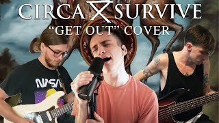 """Circa Survive """"Get Out"""" COVER"""