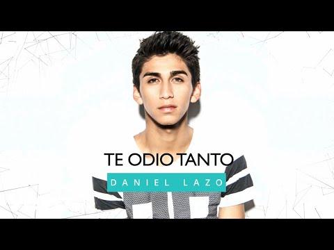 Daniel Lazo - Te Odio Tanto (Audio)