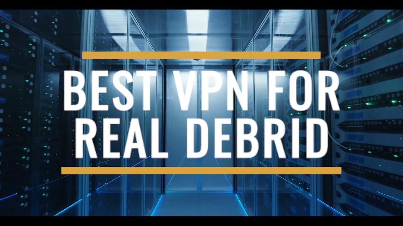 Best VPN for Real Debrid Review 2021