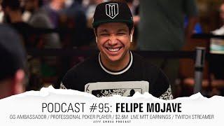 Podcast #95: Felipe Mojave / GG Ambassador / Pro Poker Player / $2.6M  Live MTT Earnings / Streamer
