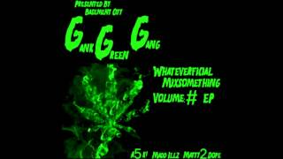 Gank Green Gang - Whateverficial Mixsomething Volume:# EP - 9. Time's Up Produced by Dreamlife thumbnail