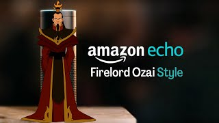 Amazon Echo: Firelord Ozai Style (Avatar The Last Airbender)
