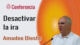 Desactivar la ira. Conferencia de  Amadeo Dieste. Brahma Kumaris.