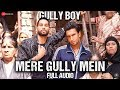 Mere Gully Mein - Full Audio| Gully Boy | Ranveer Singh, Alia Bhatt & Siddhant | DIVINE | Naezy