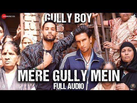 Mere Gully Mein - Full Audio  | Gully Boy | Ranveer Singh, Alia Bhatt & Siddhant | DIVINE | Naezy