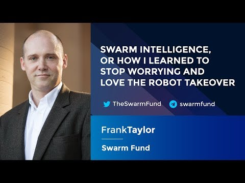Frank Taylor: Swarm Intelligence or How I Learned To Stop Worrying and Love the Robot Takeover
