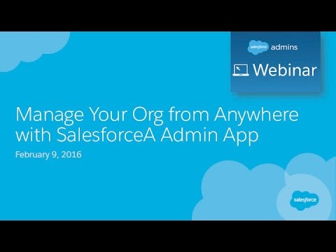 Webinar: Manage your Org from Anywhere with the SalesforceA Admin App