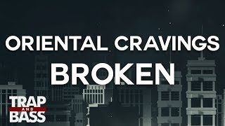 ORIENTAL CRAVINGS - Broken (ft. Cyrus)