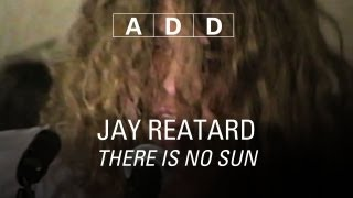 Jay Reatard - There Is No Sun - A-D-D