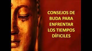 Consejos para enfrentar los tiempos dificiles por Buda
