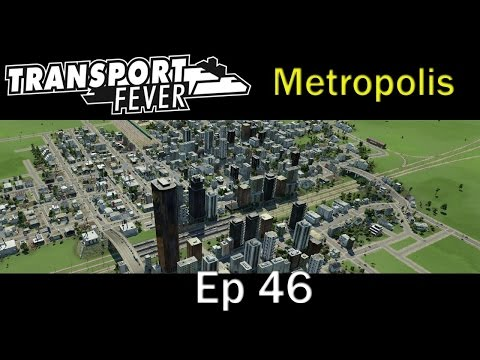 Transport Fever - Metropolis Ep 46 More Steel