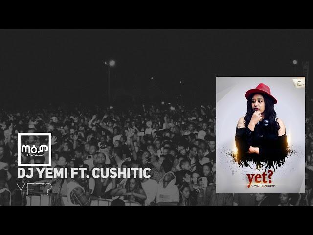 Dj yemi ft. Cushitic - Yet?(Official Audio)(New Ethiopian 2018 music)