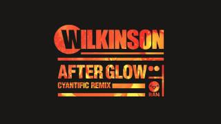 Wilkinson - Afterglow (Cyantific Remix)