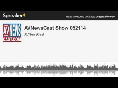 AVNewsCast Show 052114 (made with Spreaker)