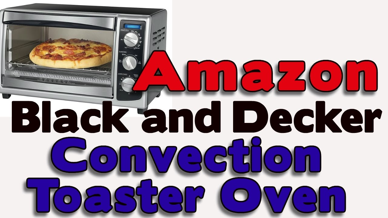 Amazon Black And Decker Convection Toaster Oven Black