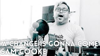 A CHANGE IS GONNA COME - Sam Cooke (acoustic cover)
