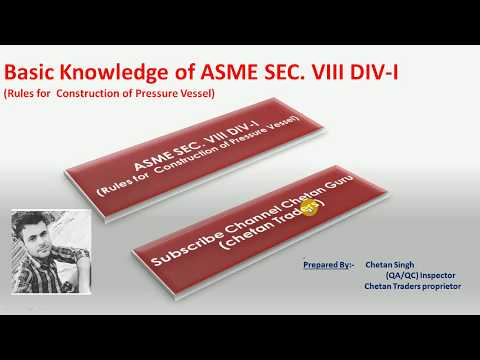 Basic Knowledge of ASME SEC VIII Div I and Codes , pressure vessel etc Details in Hindi