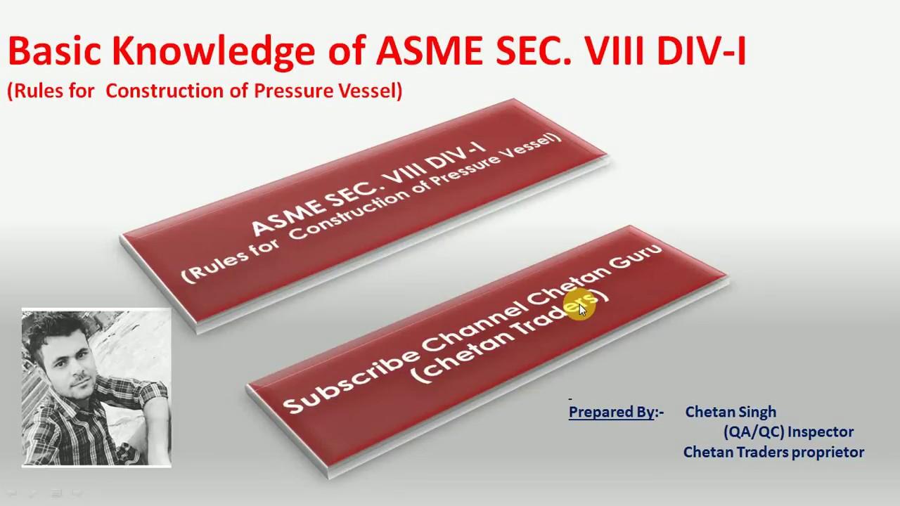 Basic Knowledge of ASME SEC VIII Div I and Codes , pressure vessel etc  Details in Hindi