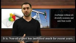 Azerbaijan without oil; diversify economy and earn from world