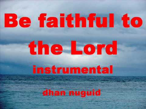 Be Faithful To The Lord