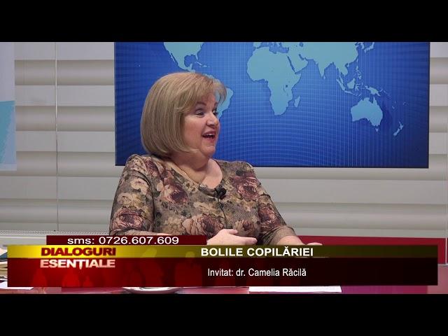 DIALOGURI ESENTIALE: BOLILE COPILARIEI INVITAT: DR. CAMELIA RACILA