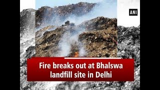 Fire breaks out at Bhalswa landfill site in Delhi - #ANI News