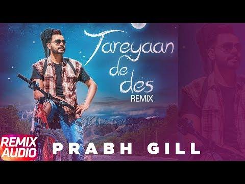 Tareyaan De Des | Audio Remix | Prabh Gill | Maninder Kailey | Desi Routz | Latest Remix Song 2018