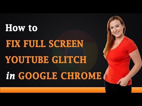 How To Fix Full Screen Youtube Glitch In Google Chrome