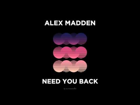 Alex Madden - Need You Back (Extended Mix)