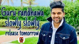 Guru randhawa slowly slowly    slowly slowly release tomorrow    Guru Ajnara...
