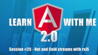 learn angular 2 with me part 25 hot and cold streams with rxjs