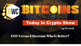 EOS Or Ethreum Which One Is Better?  Today In Crypto Show 04/06
