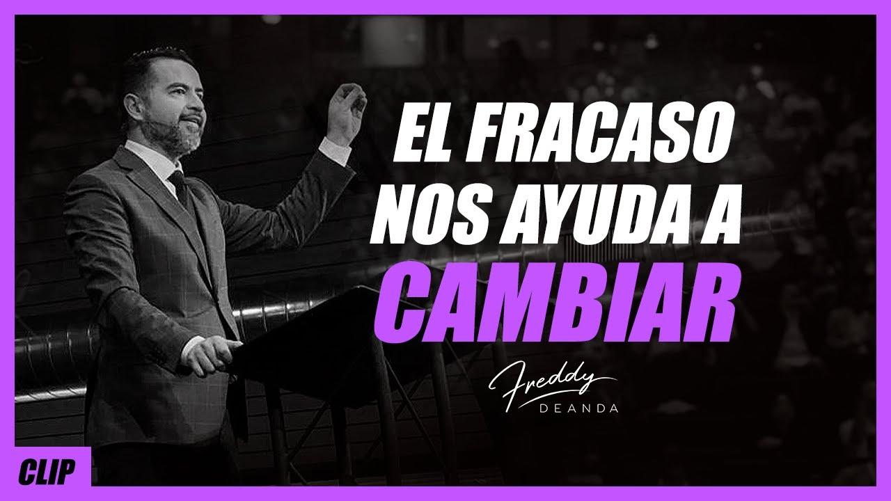 El fracaso nos ayuda a cambiar - Freddy DeAnda