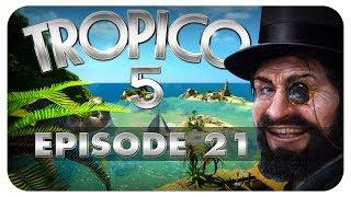 TROPICO 5 [PC HD+] - EPISODE 21 ★ Let's Play