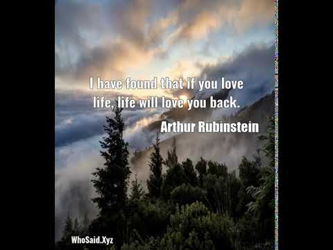Arthur Rubinstein I Have Found That If You Love Life Life Will