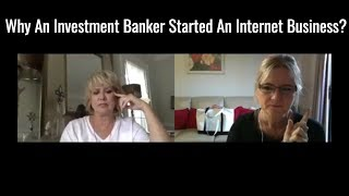 Why An Investment Banker Started An Internet Business
