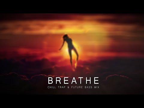 Breathe - A Chill Trap & Future Bass Mix