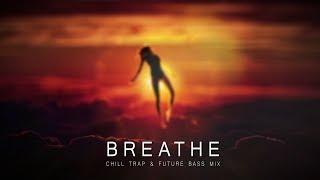 Breathe - A Chill Trap & Future Bass Mix 2017 Video