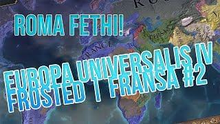 ROMA FETHİ / Europa Universalis IV Fransa : Türkçe Oynanış - Bölüm 2