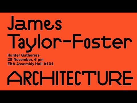 James Taylor-Foster. Avatud Loeng | Open Lecture.