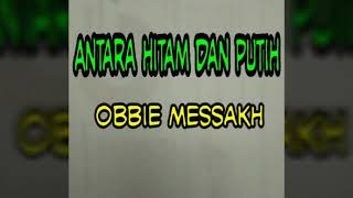 Download Mp3 Antara Hitam Dan Putih  Obbie Messakh