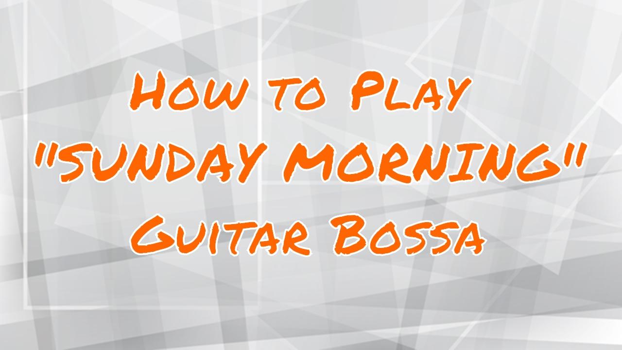 Sunday Morning Bossa Guitar Lesson Maroon 5 Youtube